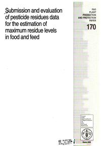 Submission and Evaluation of Pesticide Residues Data for the Estimation of Maximum Residue Levels in Food and Feed PDF