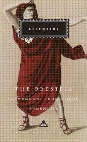 The Oresteia: Agamemnon, Choephoroe, Eumenides