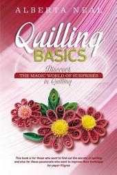 Quilling Basics: Discover the Magic World of Surprises in Quilling