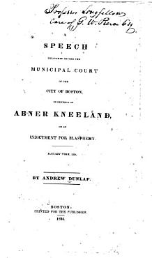 A Speech Delivered Before the Municipal Court of the City of Boston in Defence of Abner Kneeland on an Indictment for Blasphemy PDF