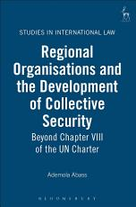 Regional Organisations and the Development of Collective Security PDF