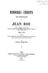 Mémoires inédits et opuscules de Jean Rou, avocat au Parlement de Paris (1659); secrétaire interprète des États Généraux de Hollande depuis l'année 1689 jusqu'a sa mort (1711): (1638-1711)