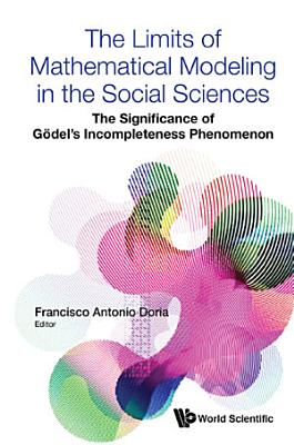 Limits Of Mathematical Modeling In The Social Sciences  The  The Significance Of Godel s Incompleteness Phenomenon PDF