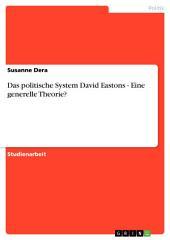 Das politische System David Eastons - Eine generelle Theorie?