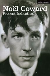 Present Indicative: The First Autobiography of Noël Coward