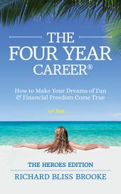 The Four Year Career® Heroes Edition: How to Make Your Dreams of Fun and Financial Freedom Come True or Not...