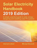 Solar Electricity Handbook   2019 Edition  A Simple  Practical Guide to Solar Energy   Designing and Installing Solar Photovoltaic Systems  PDF