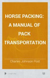 Horse Packing: A Manual of Pack Transportation