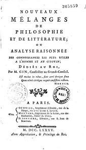 Nouveaux mélanges de philosophie et de littérature, ou Analyse raisonnée des connoissances les plus utiles à l'homme et au citoyen... par M. Gin,...