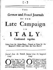 The German and French Journals of the Late Campaign in Italy: Confronted Together: Taken from the Italian Diary, Printed at Vienna by the Emperor's Command; and from the Paris Gazette. ...