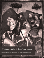 The book of the Duke of true lovers: now first translated from the Middle French of Christine de Pisan ; with an introduction by Alice Kemp-Welch ; the ballads rendered into the original metres by Laurence Binyon & Eric R.D. Maclagan