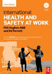 International Health and Safety at Work: for the NEBOSH International General Certificate in Occupational Health and Safety, Edition 3