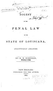 A Digest of the Penal Law of the State of Louisiana: Analytically Arranged