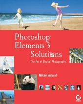 Photoshop Elements 3 Solutions: The Art of Digital Photography