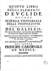 Qvinto libro degli Elementi d'Evclide: ovvero Scienza vniversale delle proporzioni spiegata colla dottrina del Galileo, con nuov'ordine distesa