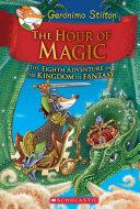 The Hour of Magic  Geronimo Stilton and the Kingdom of Fantasy  8  Book