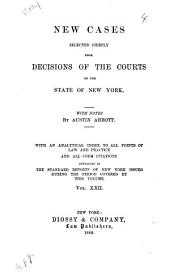 New Cases: Selected Chiefly from Decisions of the Courts of the State of New York, Volume 22