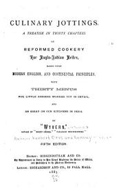 Culinary Jottings: A Treatise in Thirty Chapters on Reformed Cookery for Anglo-Indian Rites ...