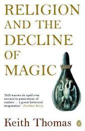 Religion and the Decline of Magic: Studies in Popular Beliefs in Sixteenth and Seventeenth-Century England