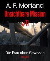 Unsichtbare Mission #11: Die Frau ohne Gewissen