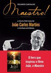 Maestro!: A volta por cima de João Carlos Martins e outras histórias...