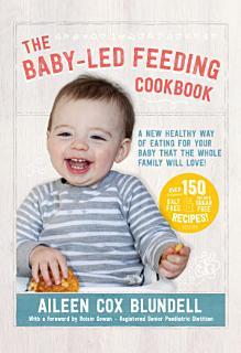 The Baby Led Feeding Cookbook Book