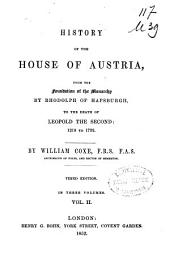 History of the house of Austria, from the foundation of the monarchy by Rhodolph of Hapsburgh, to the death of Leopold the Second: 1218 to 1792, Volume 2