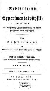 Repertorium der Experimentalphysik: enthaltend eine vollständige Zusammenstellung der neuern Fortschritte dieser Wissenschaft : Als Supplement zu neuern Lehr- und Wörterbüchern der Physik, Band 1