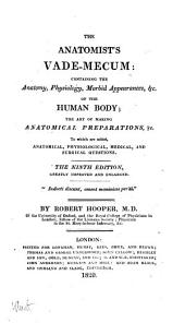 The Anatomist's vade-mecum: containing the anatomy, physiology, morbid appearances, etc. of the human body : the art of making anatomical preparations, etc. to which are added, anatomical physiological, medical, and surgical questions