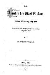 Die Kirchen der Stadt Krakau: eine Monographie zur Geschichte und Kirchengeschichte des einstigen Königreichs Polen