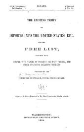 The Existing Tariff on Imports Into the United States, Etc: And the Free List, Together with Comparative Tables of Present and Past Tariffs, and Other Statistics Relating Thereto