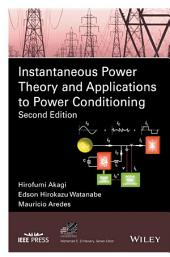 Instantaneous Power Theory and Applications to Power Conditioning: Edition 2