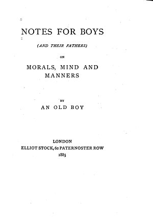 Notes for boys  and their fathers  on morals  mind and manners  by an old boy PDF