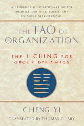 The Tao of Organization: The I Ching for Group Dynamics