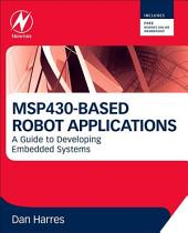 MSP430-based Robot Applications: A Guide to Developing Embedded Systems