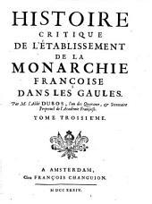 Histoire critique de l'etablissement de la monarchie francoise dans les Gaules: Volume3