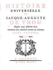 Histoire Universelle de Jacque Auguste De Chow, 1: Depuis 1543 Jusqu'en 1607