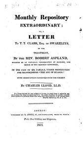 "Monthly Repository extraordinary; or, a letter to T. T. Clark, Esq. ... on the treatment by the Rev. R. Aspland ... Editor of the Monthly Repository, of the case of Mr. Carlile, under prosecution for re-publishing ""The Age of Reason."" With observations connected with the subject"