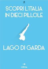 Scopri l'Italia in 10 Pillole - Lago di Garda