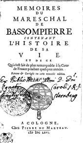 Memoires du mareschal de Bassompierre: contenant l'histoire de sa vie et de ce qui s'est fait de plus remarquable à la cour de France pendant quelques années