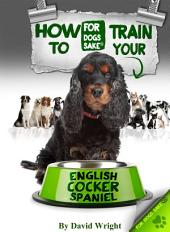 How to Train Your English Cocker Spaniel