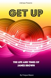 Get Up: The Life and Times of James Brown