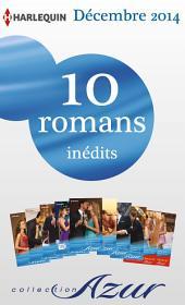 10 romans Azur inédits + 2 gratuits (no3535 à 3544 - décembre 2014): Harlequin collection Azur
