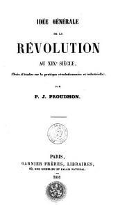 Idée générale de la révolution au XIXe siècle: choix d'études sur la pratique révolutionnaire et industrielle