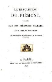 La révolution du Piémont, rédigée sur des mémoires secrets: Avec une réfutation de l'écrit intitulé De la révolution piémontaise