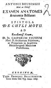 Antonii Deusingii Examen anatomes anatomiae Bilsianae: seu epistola de chyli motu ad Excellentiss virum D. Jo Casparum Fausium