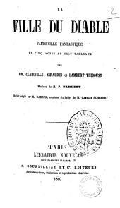 La fille du diable vaudeville fantastique en cinq actes et huit tableaux par MM. Clairville, Siraudin et Lambert Thiboust