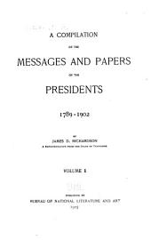 A compilation of the messages and papers of the presidents: 1789-1902, Volume 1