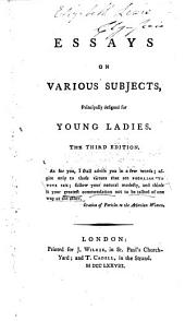 Essays on Various Subjects, principally designed for Young Ladies. The third edition