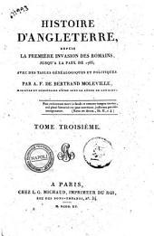 Histoire d'Angleterre, depuis la première invasion des romains, jusqu'a la paix de 1763; avec des tables généalogiques et politiques, par A. F. De Bertrand Moleville ... Tome premier [-sixième]: Tome troisième, Volume3